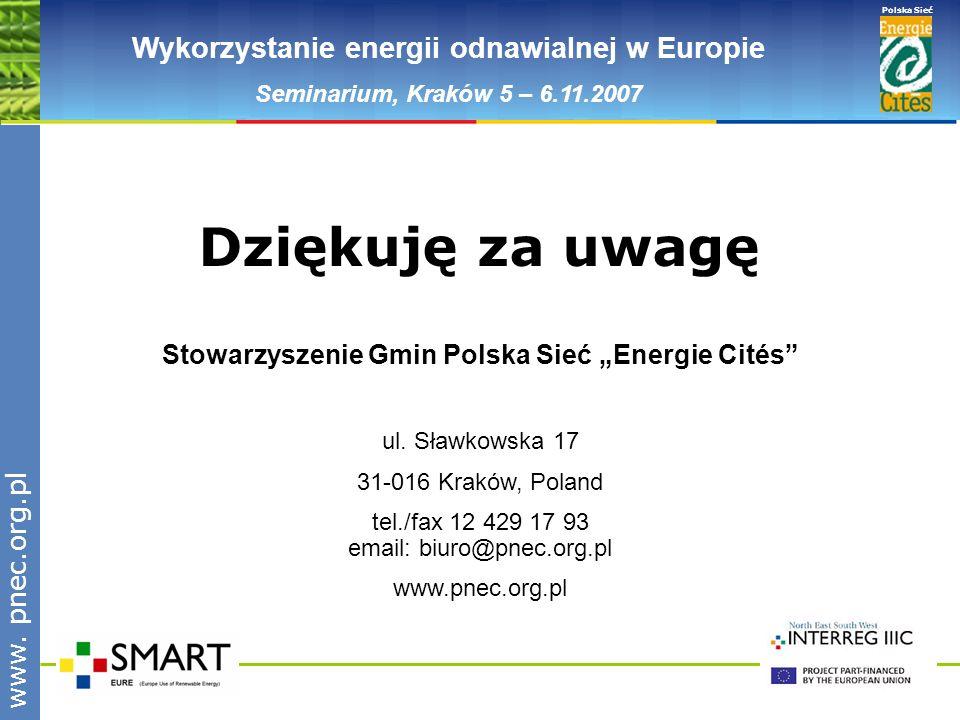 www.pnec.org.pl Polska Sieć www. pnec.org.pl Wykorzystanie energii odnawialnej w Europie Seminarium, Kraków 5 – 6.11.2007 Dziękuję za uwagę Stowarzysz