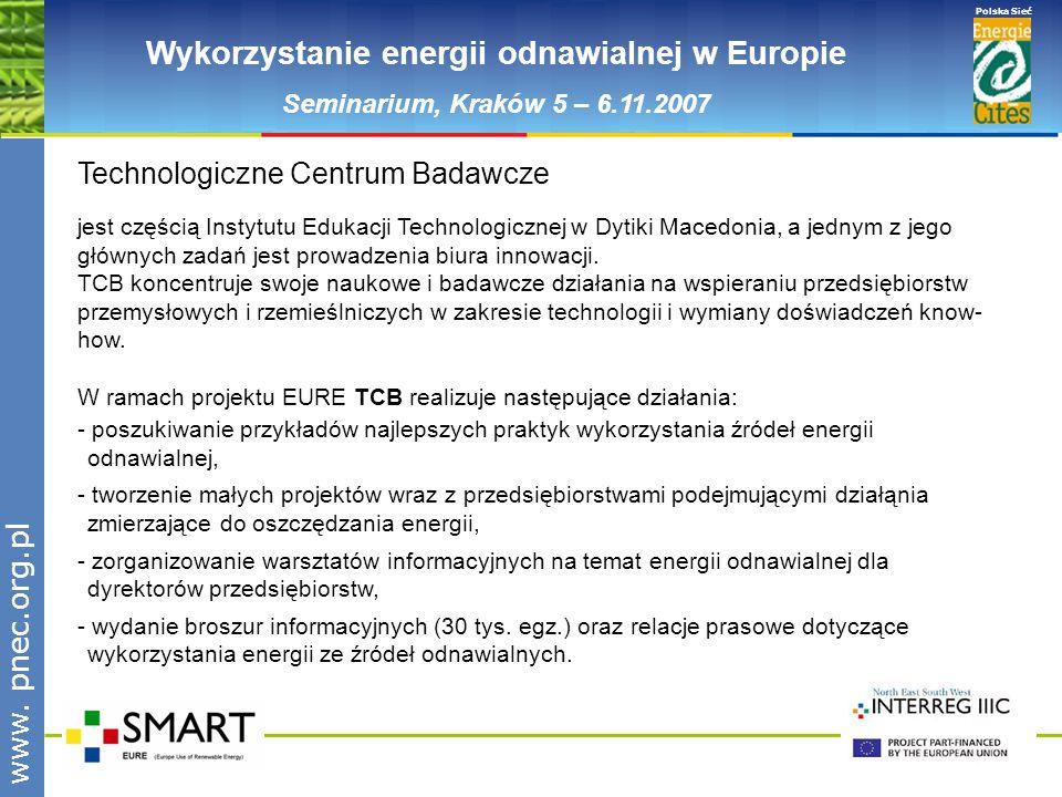 www.pnec.org.pl Polska Sieć www. pnec.org.pl Wykorzystanie energii odnawialnej w Europie Seminarium, Kraków 5 – 6.11.2007 Technologiczne Centrum Badaw