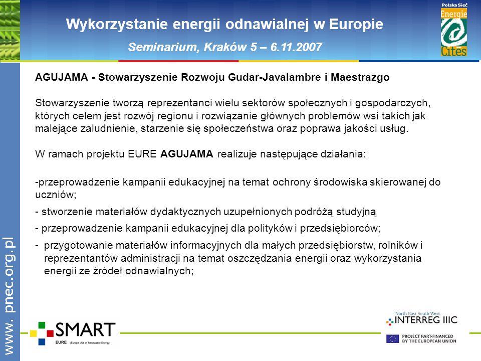 www.pnec.org.pl Polska Sieć www. pnec.org.pl Wykorzystanie energii odnawialnej w Europie Seminarium, Kraków 5 – 6.11.2007 AGUJAMA - Stowarzyszenie Roz