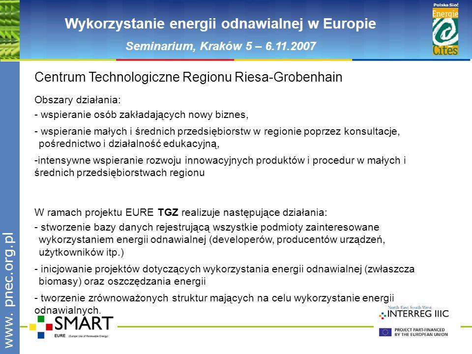 www.pnec.org.pl Polska Sieć www. pnec.org.pl Wykorzystanie energii odnawialnej w Europie Seminarium, Kraków 5 – 6.11.2007 Centrum Technologiczne Regio