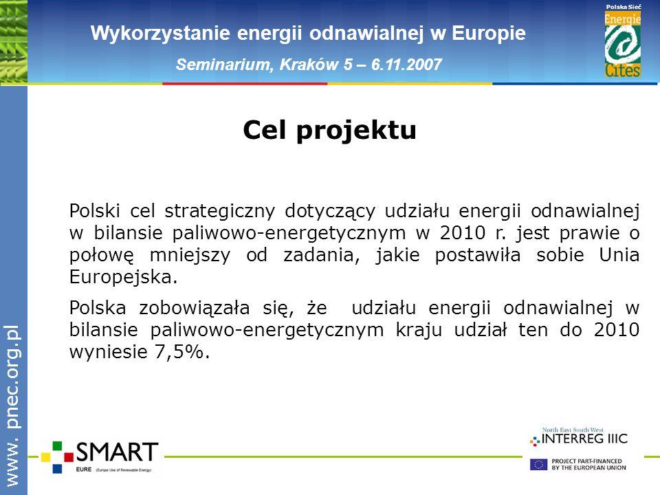 www.pnec.org.pl Polska Sieć www. pnec.org.pl Wykorzystanie energii odnawialnej w Europie Seminarium, Kraków 5 – 6.11.2007 Polski cel strategiczny doty