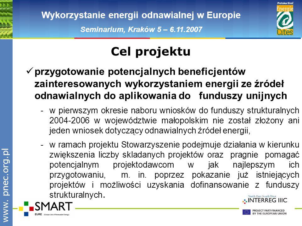 www.pnec.org.pl Polska Sieć www. pnec.org.pl Wykorzystanie energii odnawialnej w Europie Seminarium, Kraków 5 – 6.11.2007 przygotowanie potencjalnych
