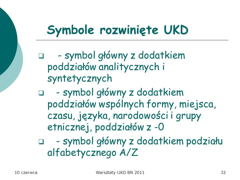 10 czerwcaWarsztaty UKD BN 201132 Symbole rozwinięte UKD - symbol główny z dodatkiem poddziałów analitycznych i syntetycznych - symbol główny z dodatk