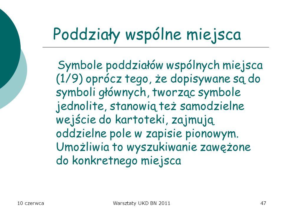10 czerwcaWarsztaty UKD BN 201147 Poddziały wspólne miejsca Symbole poddziałów wspólnych miejsca (1/9) oprócz tego, że dopisywane są do symboli główny