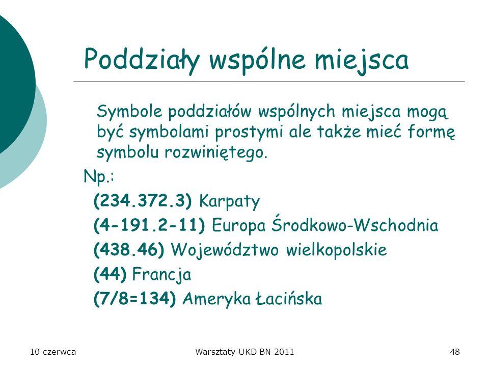 10 czerwcaWarsztaty UKD BN 201148 Poddziały wspólne miejsca Symbole poddziałów wspólnych miejsca mogą być symbolami prostymi ale także mieć formę symb