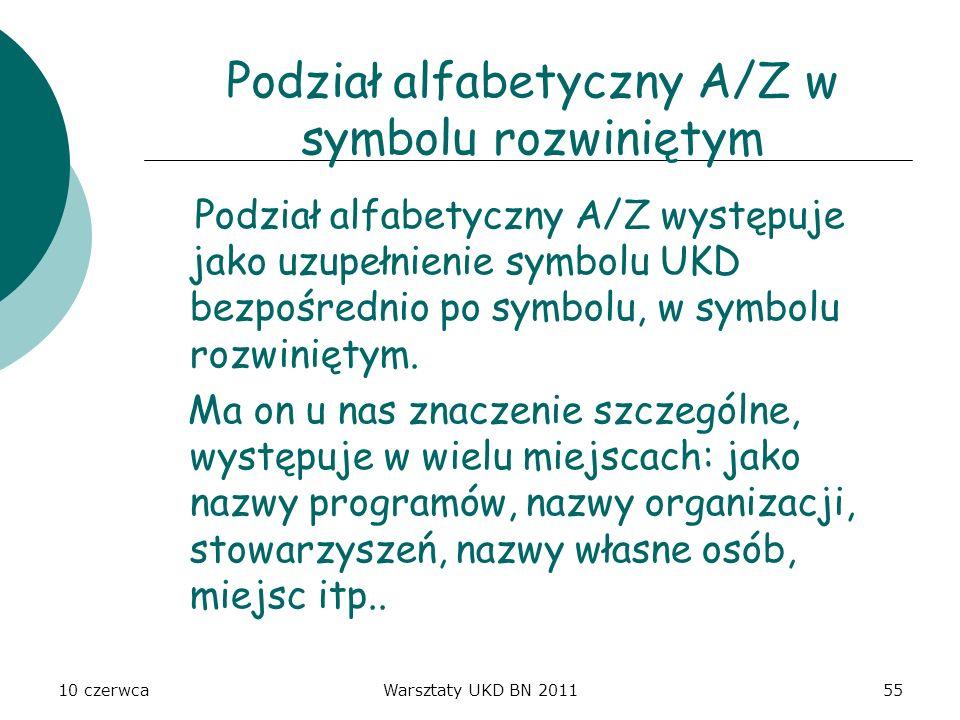 10 czerwcaWarsztaty UKD BN 201155 Podział alfabetyczny A/Z w symbolu rozwiniętym Podział alfabetyczny A/Z występuje jako uzupełnienie symbolu UKD bezp