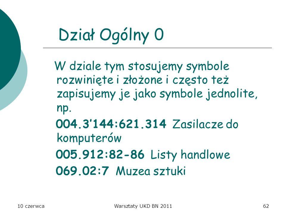 10 czerwcaWarsztaty UKD BN 201162 Dział Ogólny 0 W dziale tym stosujemy symbole rozwinięte i złożone i często też zapisujemy je jako symbole jednolite