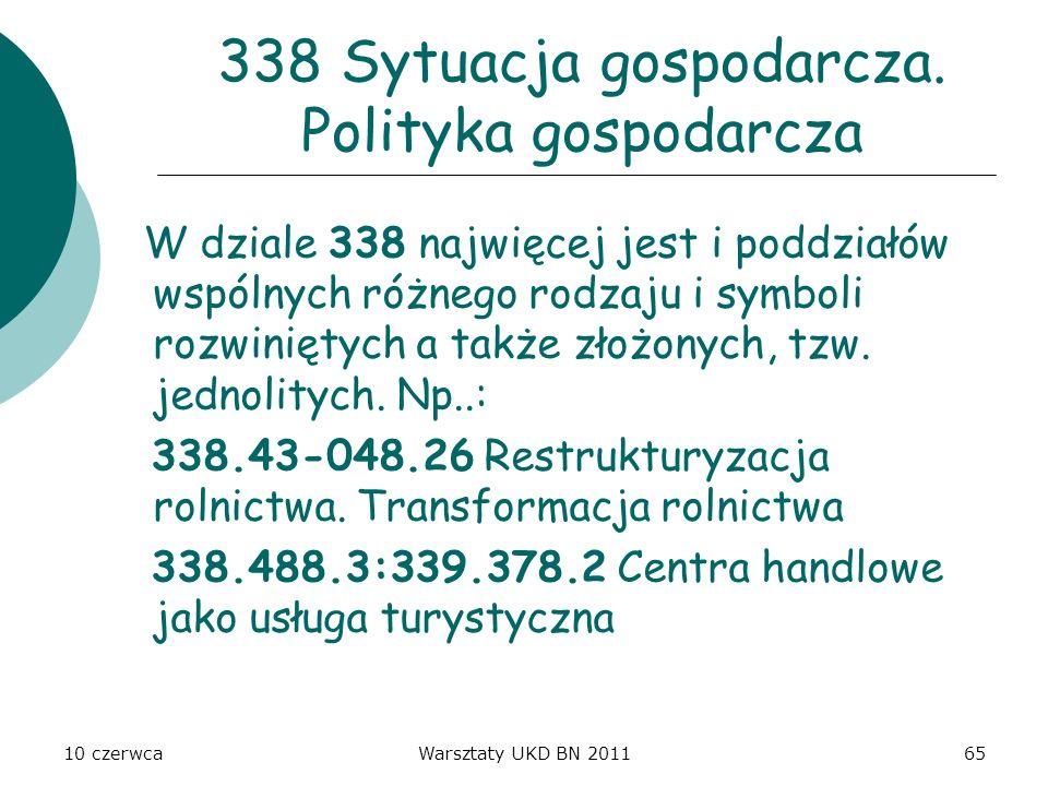 10 czerwcaWarsztaty UKD BN 201165 338 Sytuacja gospodarcza. Polityka gospodarcza W dziale 338 najwięcej jest i poddziałów wspólnych różnego rodzaju i