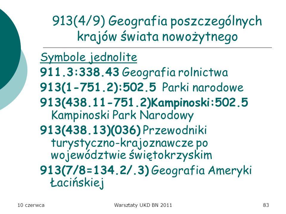 10 czerwcaWarsztaty UKD BN 201183 913(4/9) Geografia poszczególnych krajów świata nowożytnego Symbole jednolite 911.3:338.43 Geografia rolnictwa 913(1