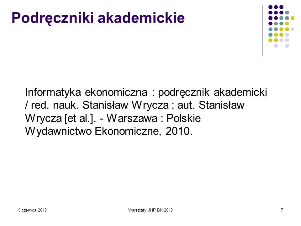 9 czerwca 2010Warsztaty JHP BN 20108 Poprzednio: Informatyka – stosowanie – gospodarka – podręczniki akademickie Obecnie: Informatyka – stosowanie – gospodarka Podręczniki akademickie