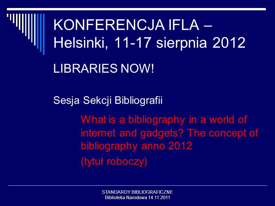 STANDARDY BIBLIOGRAFICZNE Biblioteka Narodowa 14.11.2011 KONFERENCJA IFLA – Helsinki, 11-17 sierpnia 2012 LIBRARIES NOW.
