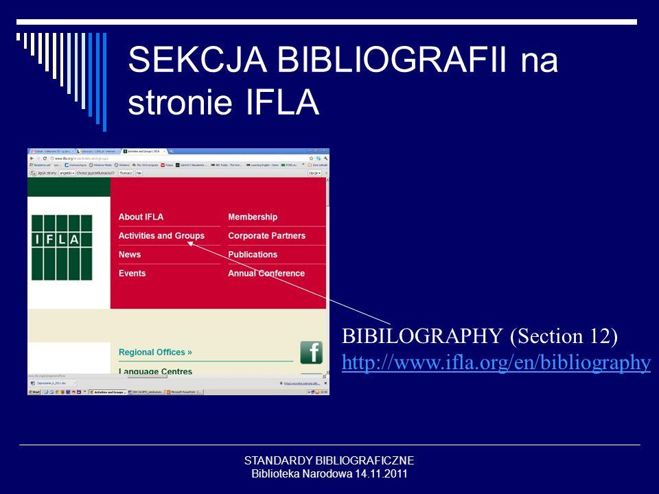 STANDARDY BIBLIOGRAFICZNE Biblioteka Narodowa 14.11.2011 SEKCJA BIBLIOGRAFII na stronie IFLA BIBILOGRAPHY (Section 12) http://www.ifla.org/en/bibliography http://www.ifla.org/en/bibliography