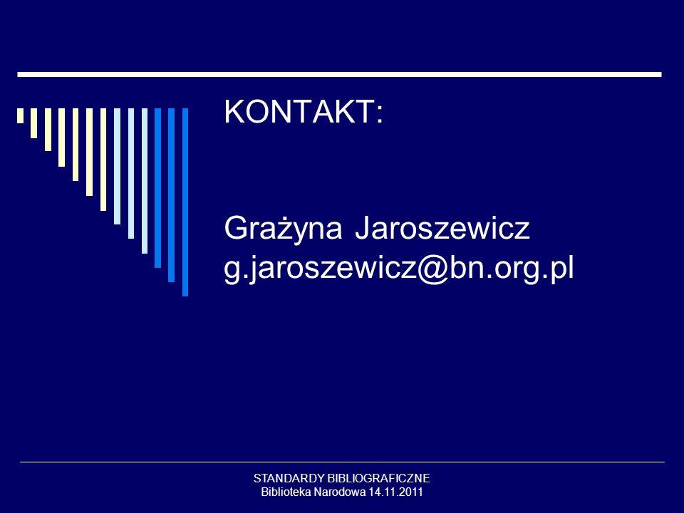 STANDARDY BIBLIOGRAFICZNE Biblioteka Narodowa 14.11.2011 KONTAKT: Grażyna Jaroszewicz g.jaroszewicz@bn.org.pl