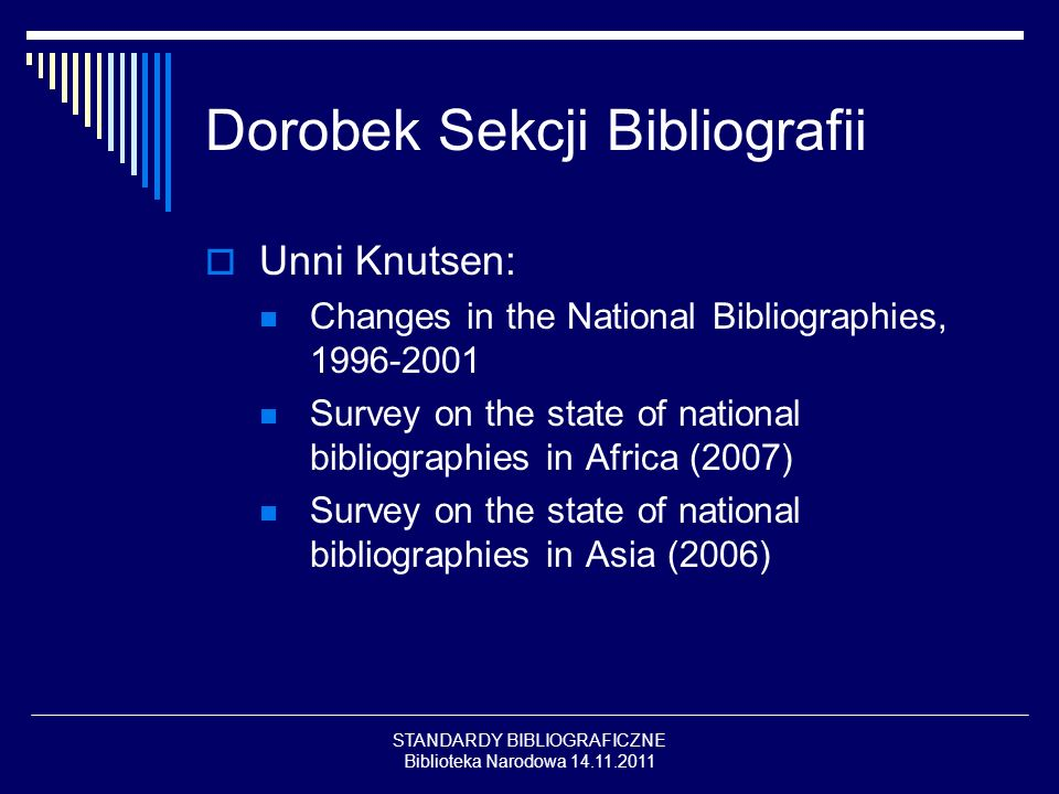STANDARDY BIBLIOGRAFICZNE Biblioteka Narodowa 14.11.2011 Dorobek Sekcji Bibliografii Unni Knutsen: Changes in the National Bibliographies, 1996-2001 S