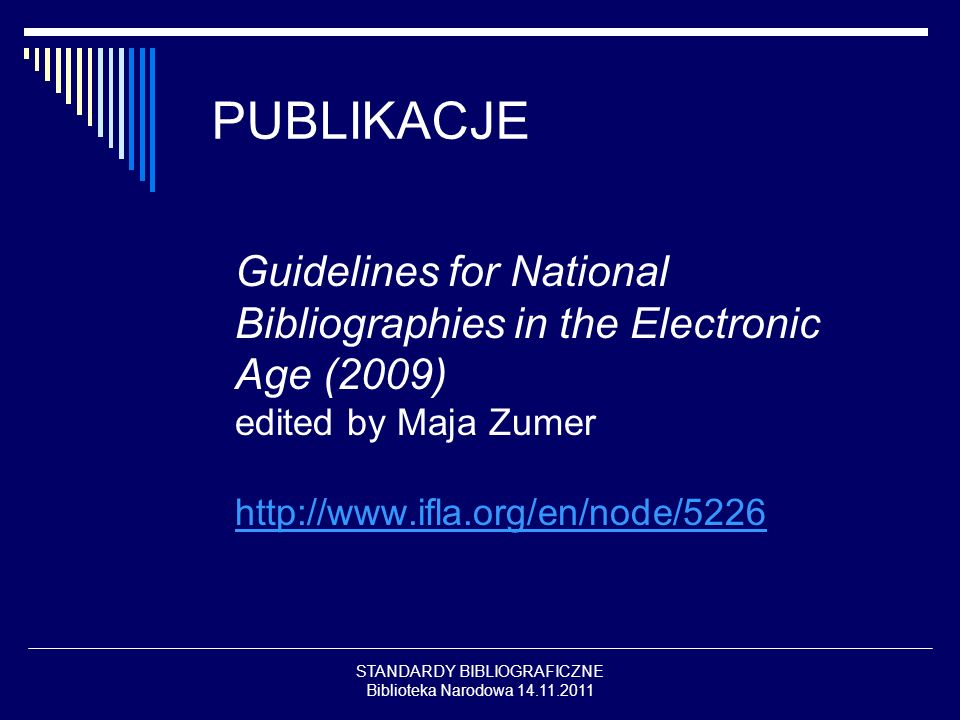 STANDARDY BIBLIOGRAFICZNE Biblioteka Narodowa 14.11.2011 PUBLIKACJE Guidelines for National Bibliographies in the Electronic Age (2009) edited by Maja