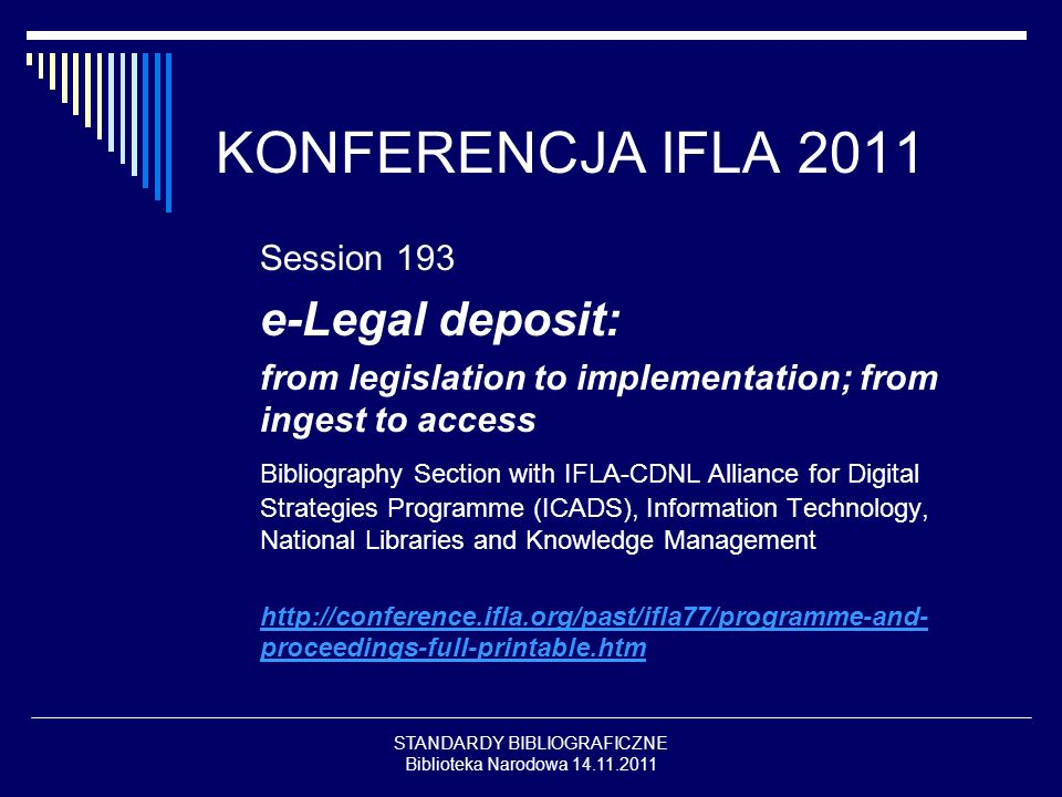 STANDARDY BIBLIOGRAFICZNE Biblioteka Narodowa 14.11.2011 KONFERENCJA IFLA 2011 Session 193 e-Legal deposit: from legislation to implementation; from i