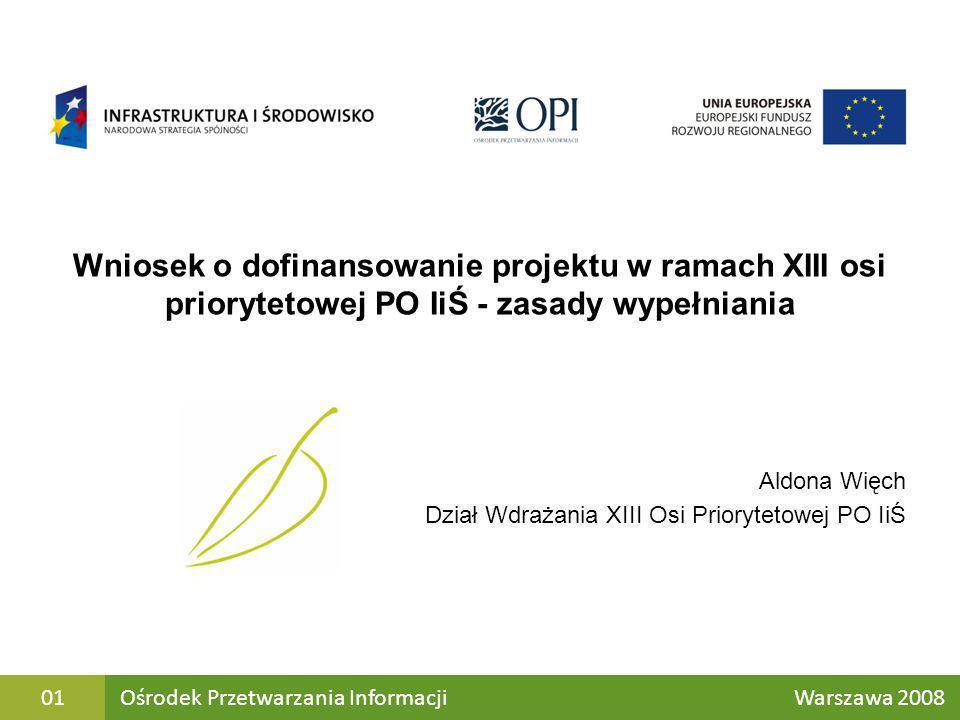 Wniosek o dofinansowanie projektu w ramach XIII osi priorytetowej PO IiŚ - zasady wypełniania Aldona Więch Dział Wdrażania XIII Osi Priorytetowej PO I