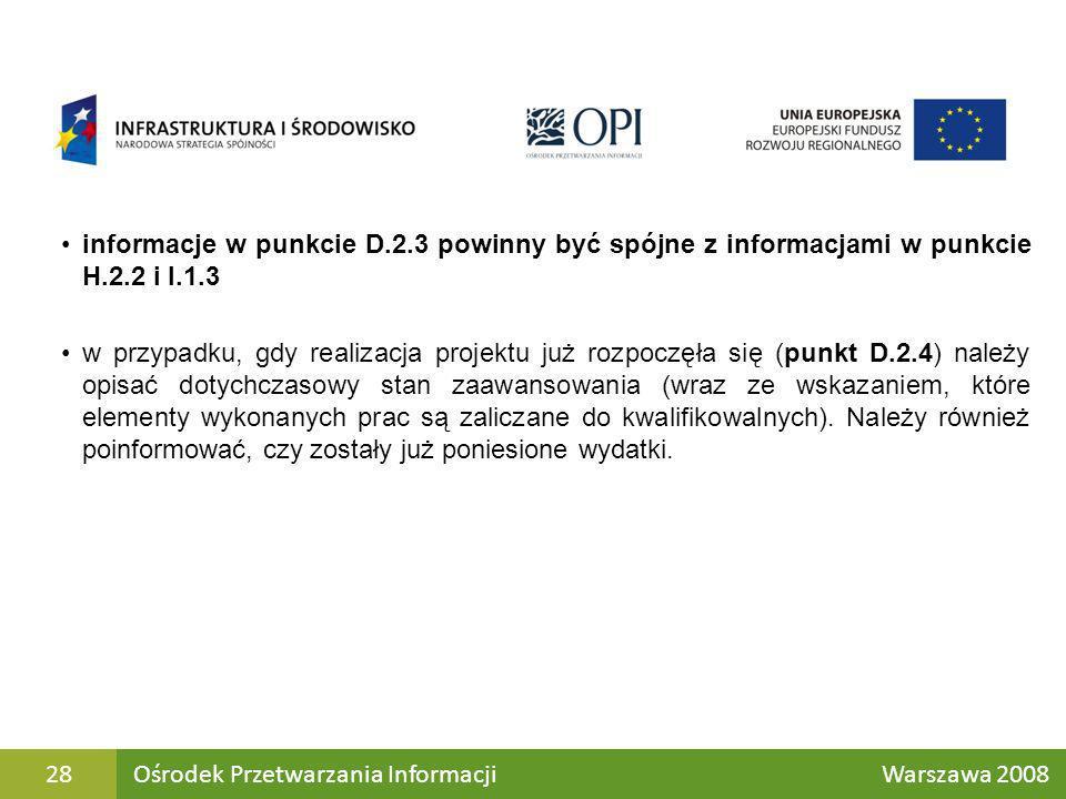 informacje w punkcie D.2.3 powinny być spójne z informacjami w punkcie H.2.2 i I.1.3 w przypadku, gdy realizacja projektu już rozpoczęła się (punkt D.