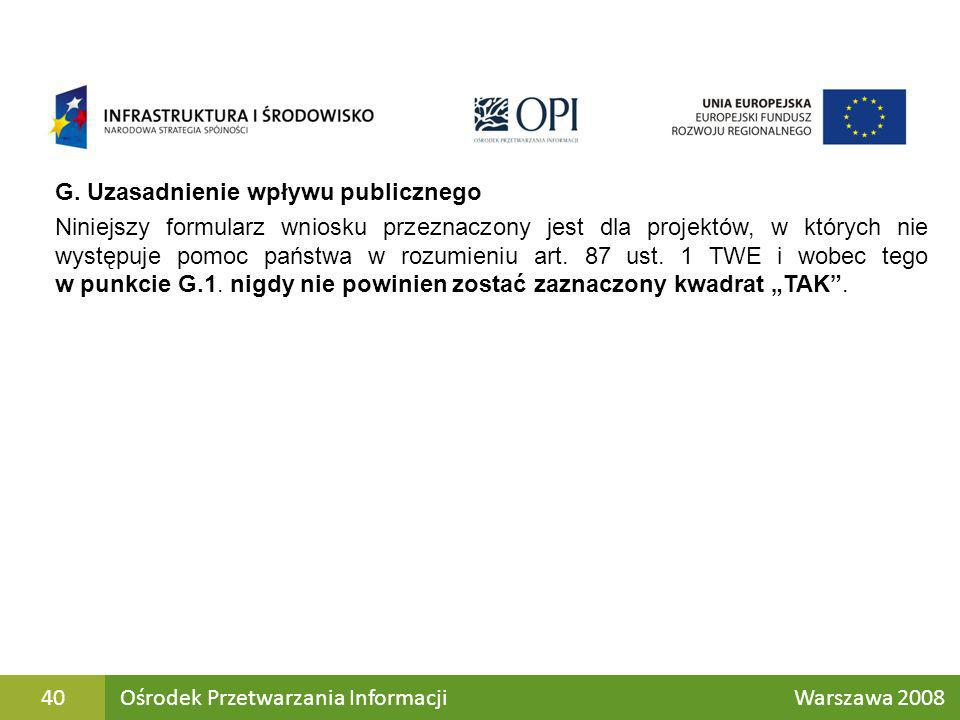 G. Uzasadnienie wpływu publicznego Niniejszy formularz wniosku przeznaczony jest dla projektów, w których nie występuje pomoc państwa w rozumieniu art