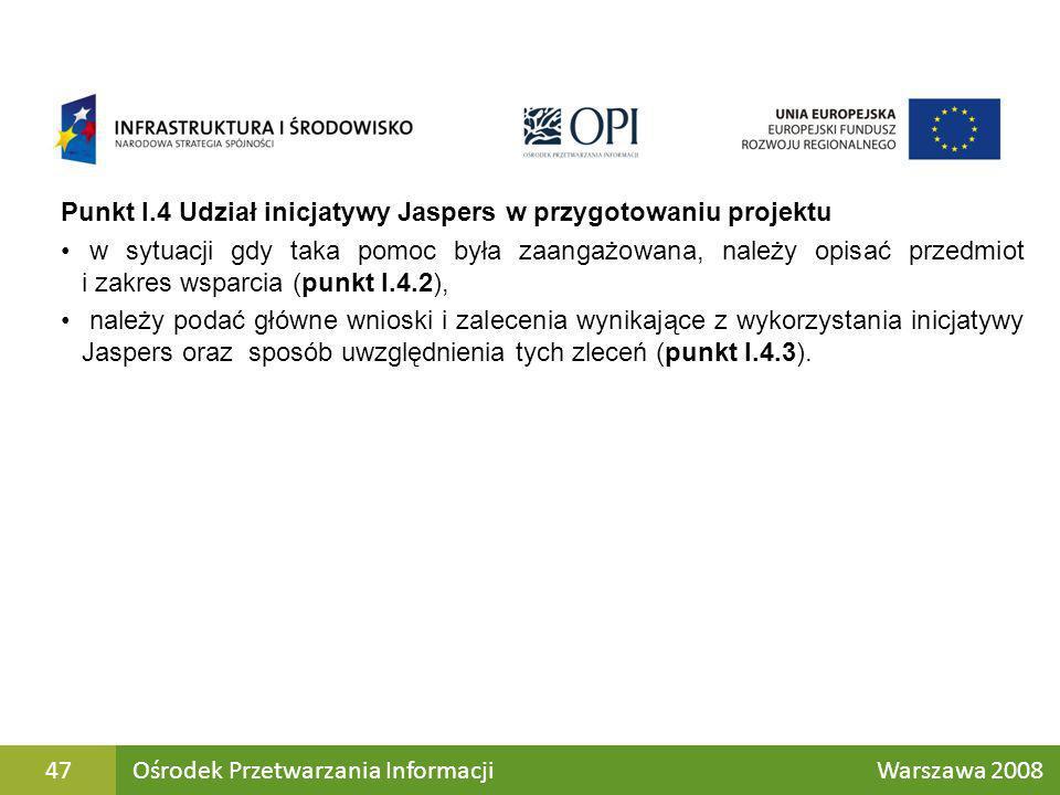 Punkt I.4 Udział inicjatywy Jaspers w przygotowaniu projektu w sytuacji gdy taka pomoc była zaangażowana, należy opisać przedmiot i zakres wsparcia (p