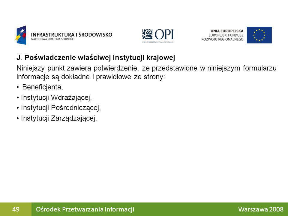 J. Poświadczenie właściwej instytucji krajowej Niniejszy punkt zawiera potwierdzenie, że przedstawione w niniejszym formularzu informacje są dokładne
