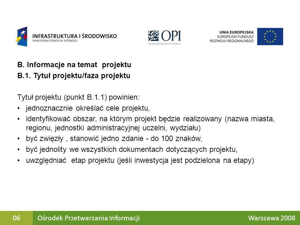 B. Informacje na temat projektu B.1. Tytuł projektu/faza projektu Tytuł projektu (punkt B.1.1) powinien: jednoznacznie określać cele projektu, identyf