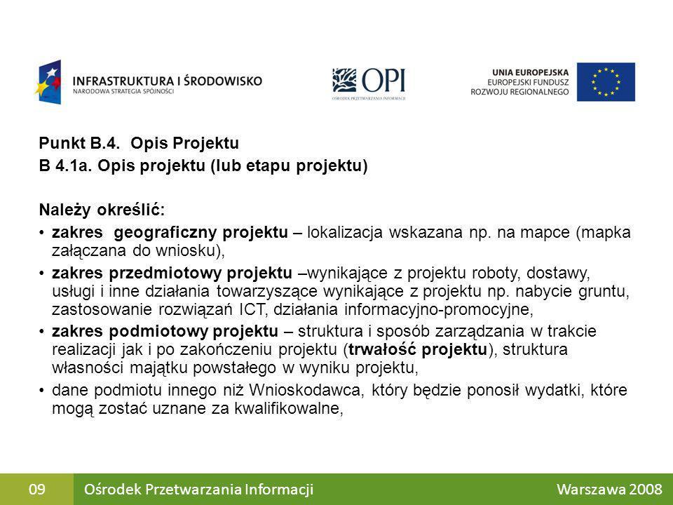 Punkt B.4. Opis Projektu B 4.1a. Opis projektu (lub etapu projektu) Należy określić: zakres geograficzny projektu – lokalizacja wskazana np. na mapce