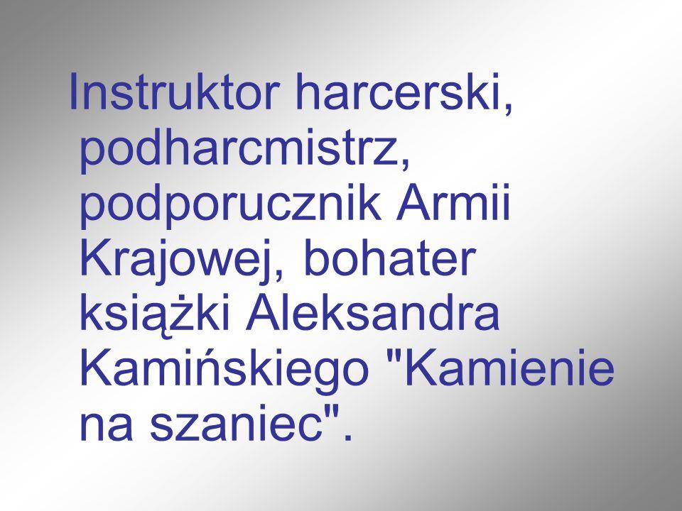Instruktor harcerski, podharcmistrz, podporucznik Armii Krajowej, bohater książki Aleksandra Kamińskiego