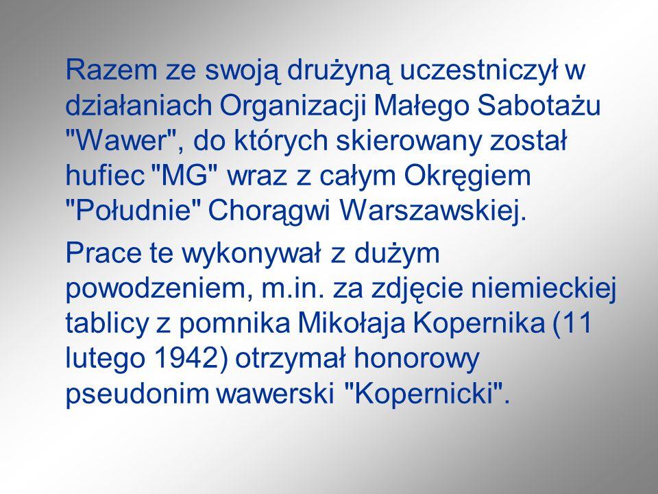 Razem ze swoją drużyną uczestniczył w działaniach Organizacji Małego Sabotażu Wawer , do których skierowany został hufiec MG wraz z całym Okręgiem Południe Chorągwi Warszawskiej.