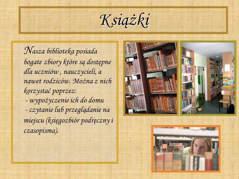 Książki N asza biblioteka posiada bogate zbiory które są dostępne dla uczniów, nauczycieli, a nawet rodziców. Można z nich korzystać poprzez: - wypoży