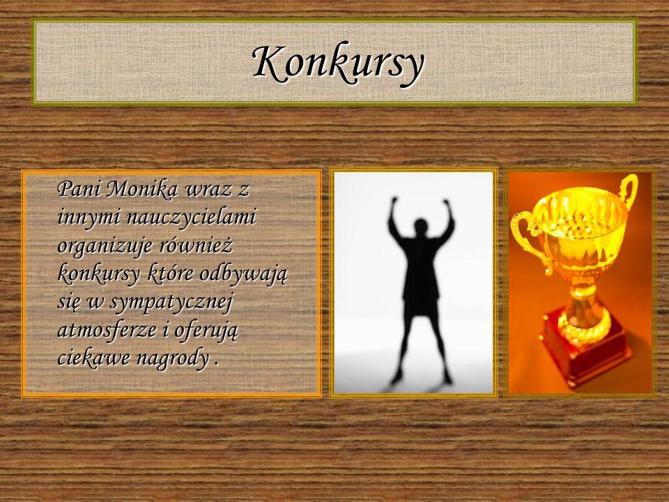 Konkursy Pani Monika wraz z innymi nauczycielami organizuje również konkursy które odbywają się w sympatycznej atmosferze i oferują ciekawe nagrody.