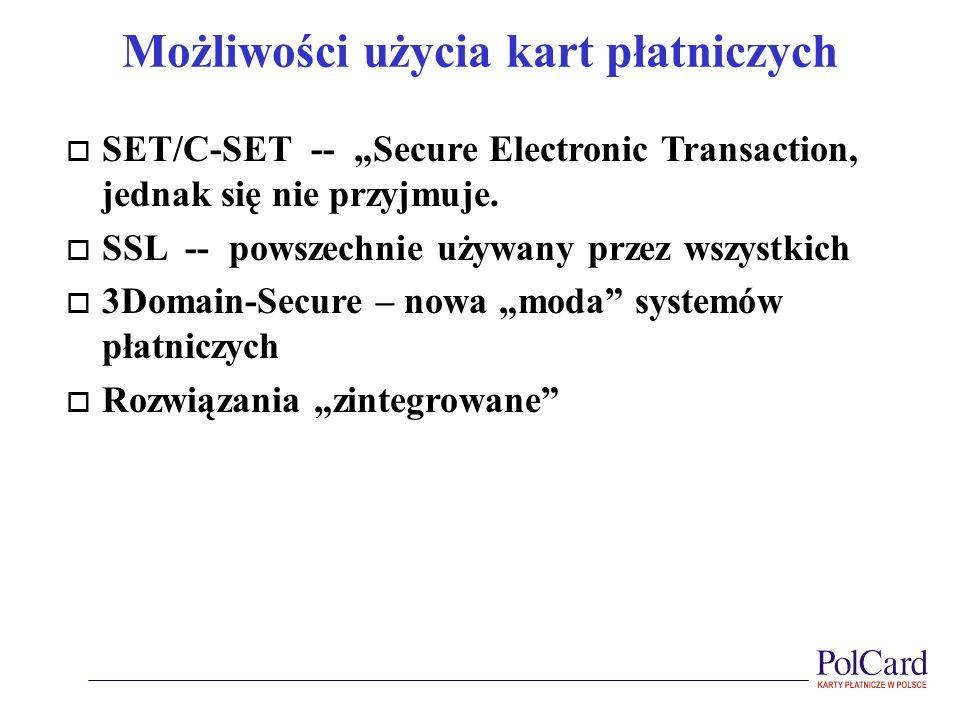 Możliwości użycia kart płatniczych o SET/C-SET -- Secure Electronic Transaction, jednak się nie przyjmuje. o SSL -- powszechnie używany przez wszystki