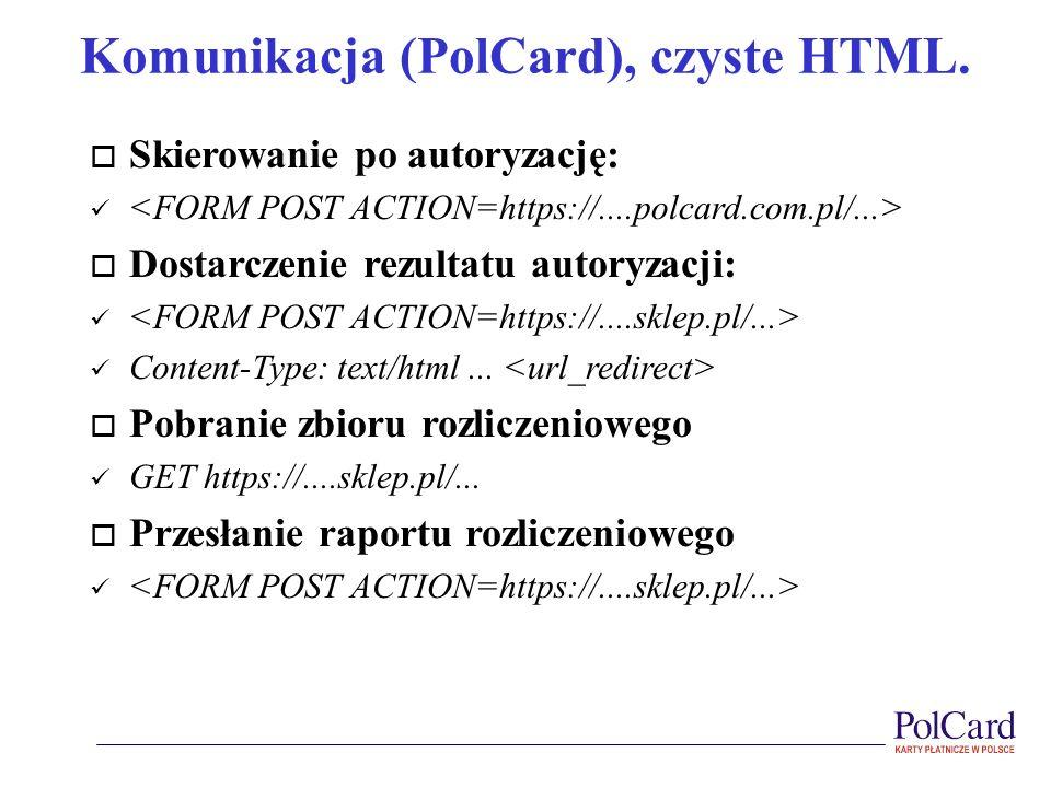 Komunikacja (PolCard), czyste HTML. o Skierowanie po autoryzację: o Dostarczenie rezultatu autoryzacji: Content-Type: text/html... o Pobranie zbioru r