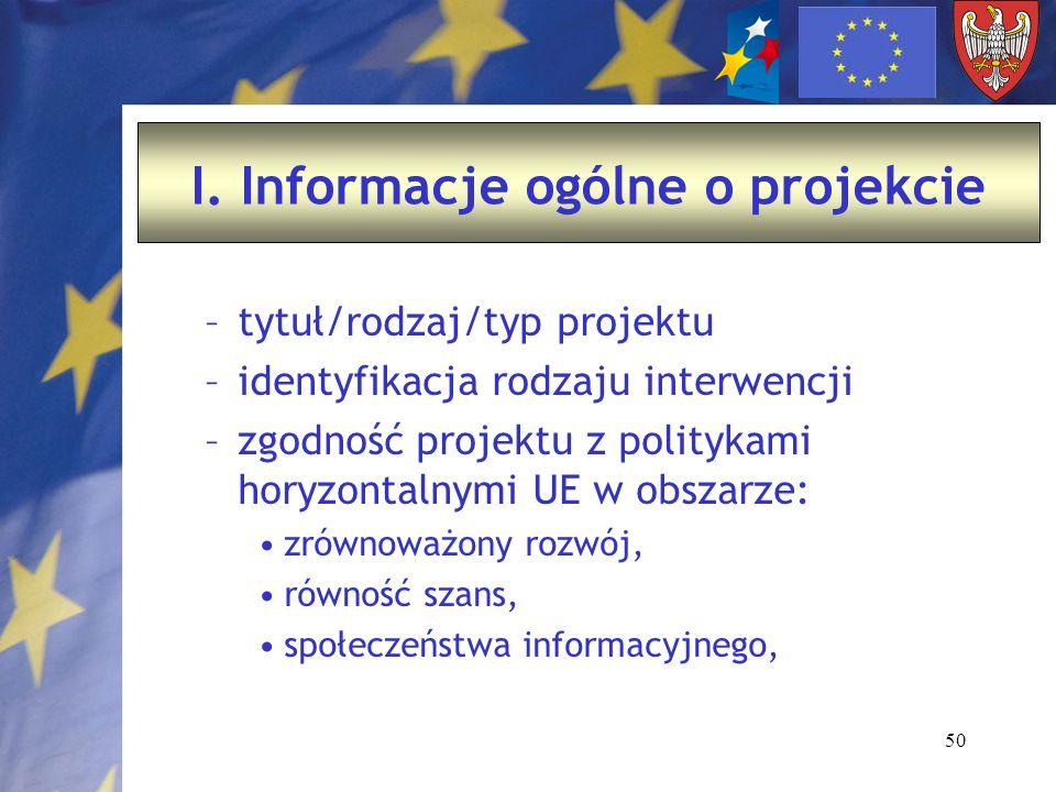 50 –tytuł/rodzaj/typ projektu –identyfikacja rodzaju interwencji –zgodność projektu z politykami horyzontalnymi UE w obszarze: zrównoważony rozwój, równość szans, społeczeństwa informacyjnego, I.
