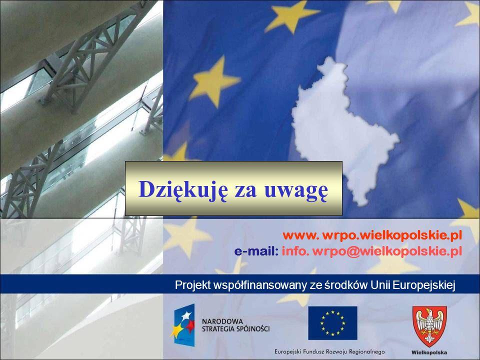 www. wrpo.wielkopolskie.pl e-mail: info. wrpo@wielkopolskie.pl Projekt współfinansowany ze środków Unii Europejskiej Dziękuję za uwagę