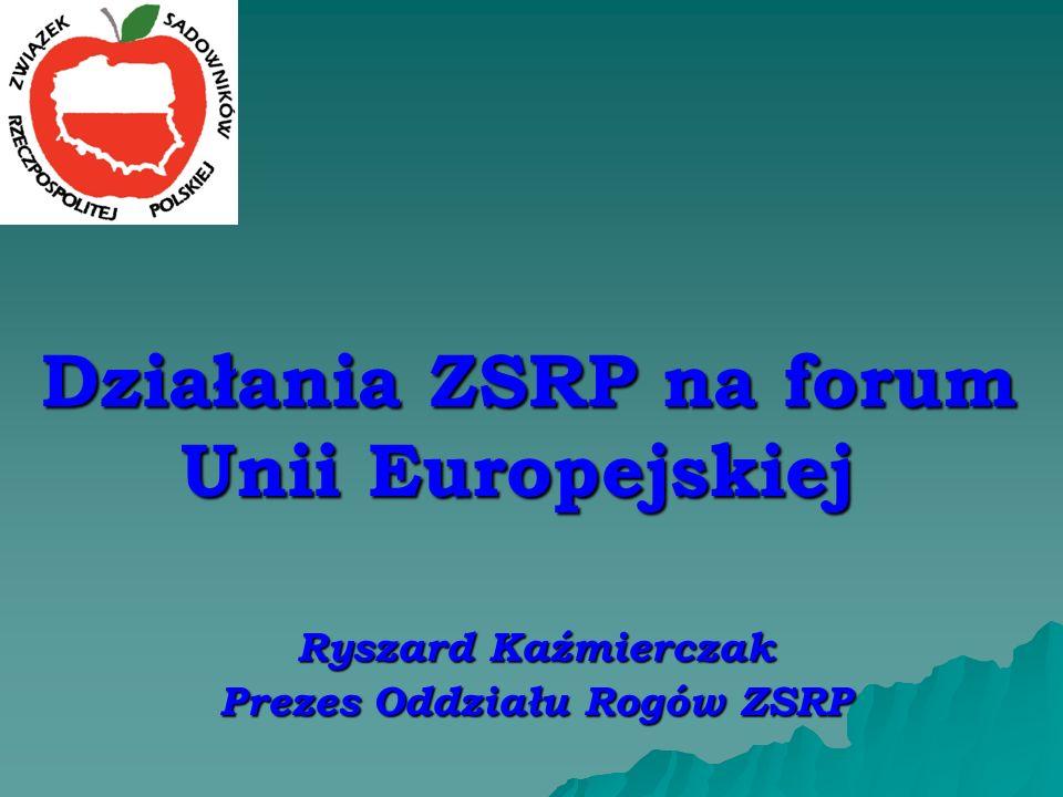 Działania ZSRP na forum Unii Europejskiej Działania ZSRP na forum Unii Europejskiej Ryszard Kaźmierczak Prezes Oddziału Rogów ZSRP