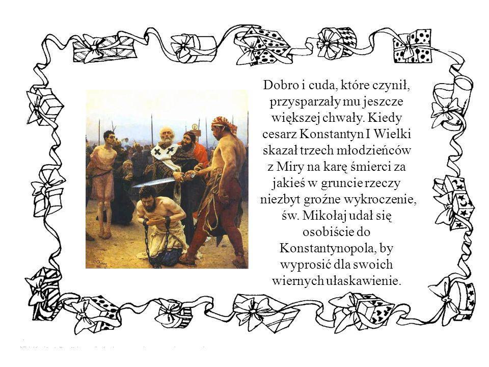 Dobro i cuda, które czynił, przysparzały mu jeszcze większej chwały. Kiedy cesarz Konstantyn I Wielki skazał trzech młodzieńców z Miry na karę śmierci