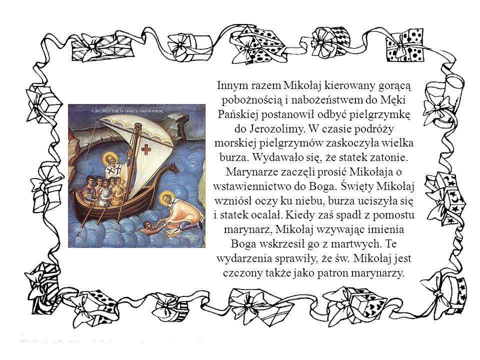 Innym razem Mikołaj kierowany gorącą pobożnością i nabożeństwem do Męki Pańskiej postanowił odbyć pielgrzymkę do Jerozolimy. W czasie podróży morskiej