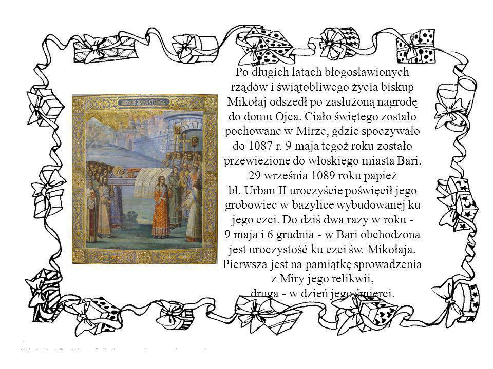 Po długich latach błogosławionych rządów i świątobliwego życia biskup Mikołaj odszedł po zasłużoną nagrodę do domu Ojca. Ciało świętego zostało pochow