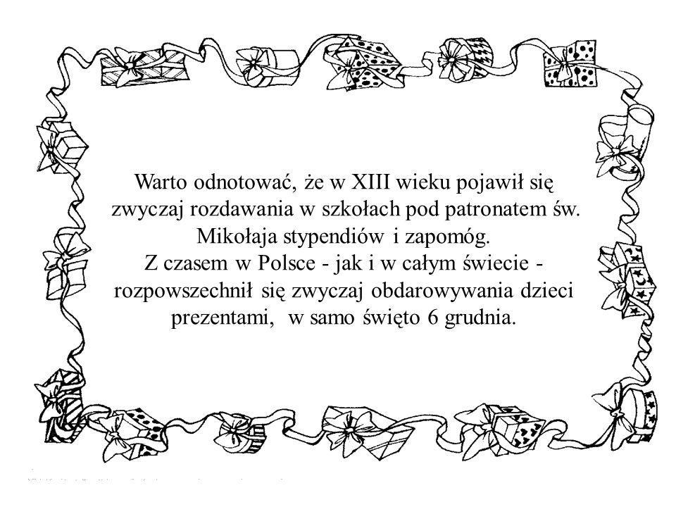 Warto odnotować, że w XIII wieku pojawił się zwyczaj rozdawania w szkołach pod patronatem św. Mikołaja stypendiów i zapomóg. Z czasem w Polsce - jak i