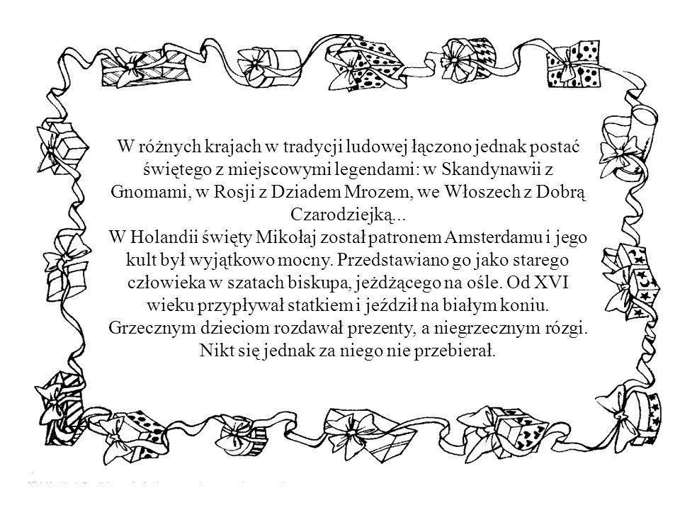 W różnych krajach w tradycji ludowej łączono jednak postać świętego z miejscowymi legendami: w Skandynawii z Gnomami, w Rosji z Dziadem Mrozem, we Wło