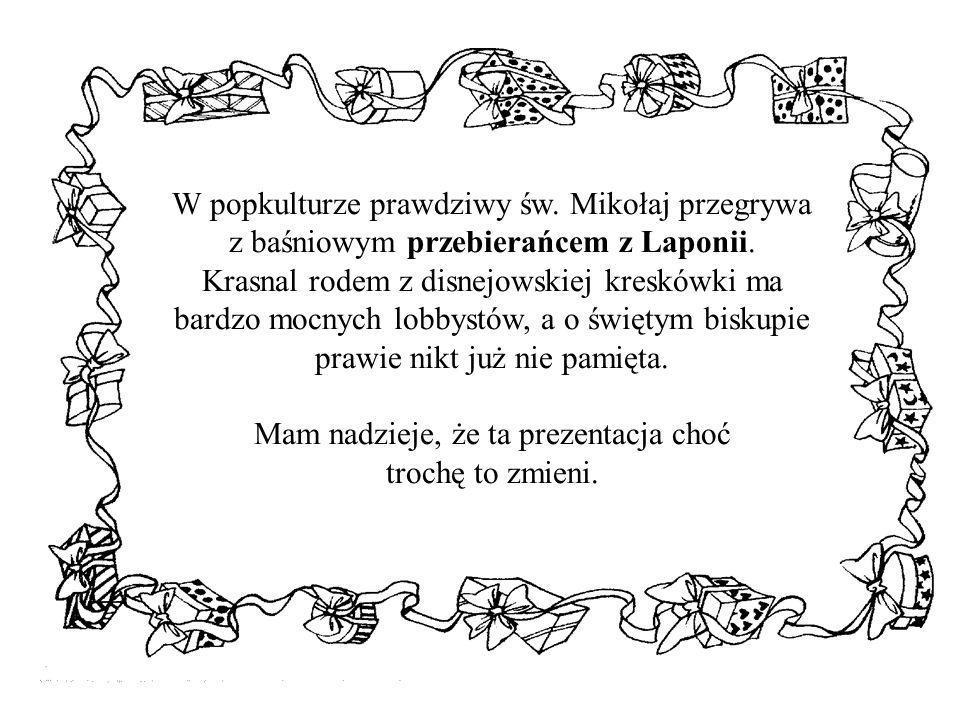 W popkulturze prawdziwy św. Mikołaj przegrywa z baśniowym przebierańcem z Laponii. Krasnal rodem z disnejowskiej kreskówki ma bardzo mocnych lobbystów