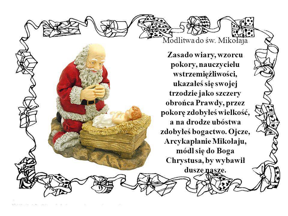 Modlitwa do św. Mikołaja Zasado wiary, wzorcu pokory, nauczycielu wstrzemięźliwości, ukazałeś się swojej trzodzie jako szczery obrońca Prawdy, przez p