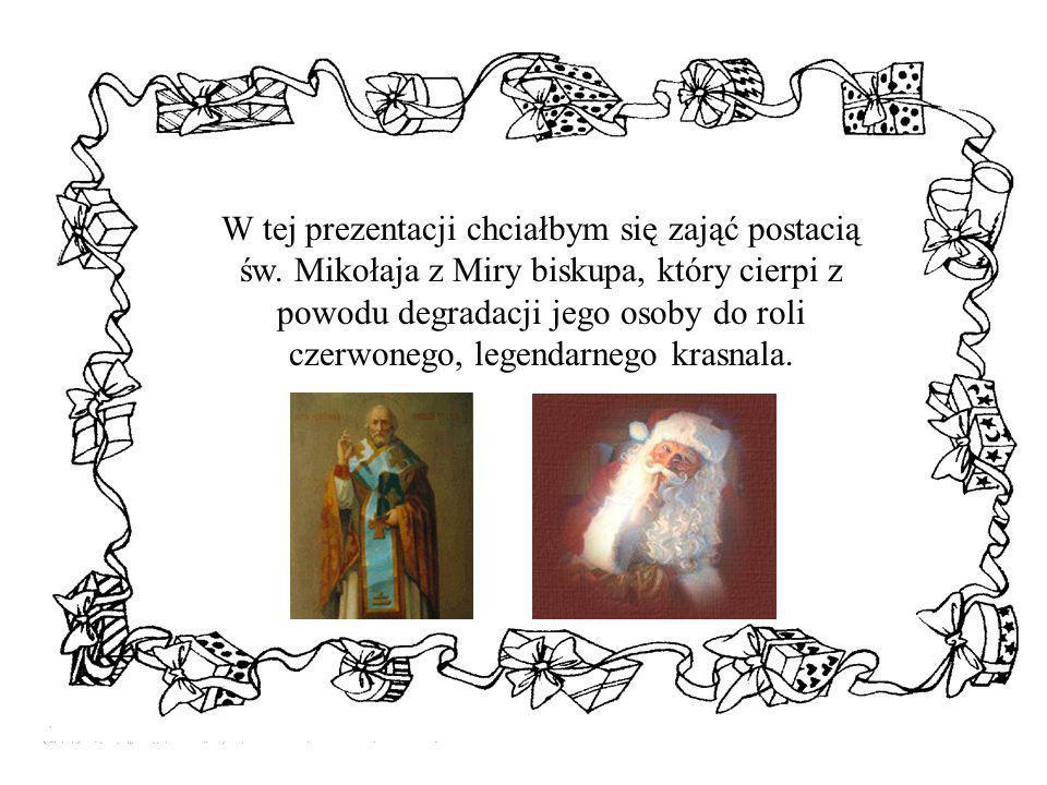 W tej prezentacji chciałbym się zająć postacią św. Mikołaja z Miry biskupa, który cierpi z powodu degradacji jego osoby do roli czerwonego, legendarne