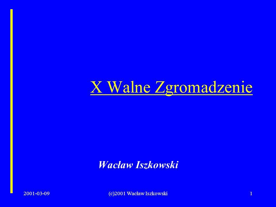2001-03-09(c)2001 Wacław Iszkowski1 X Walne Zgromadzenie Wacław Iszkowski