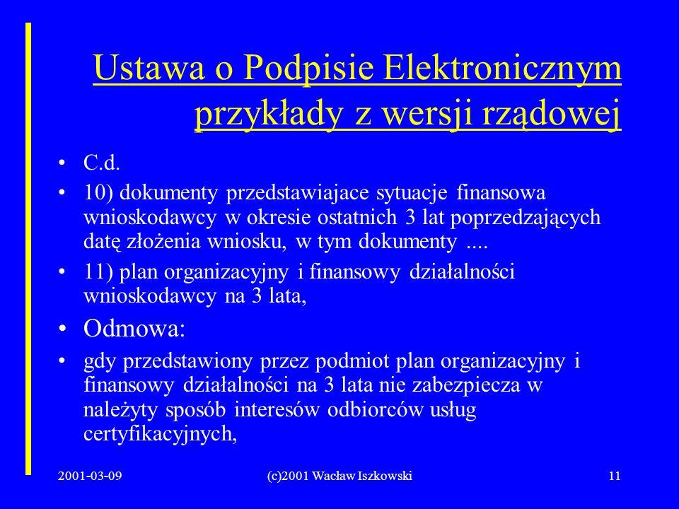 2001-03-09(c)2001 Wacław Iszkowski11 Ustawa o Podpisie Elektronicznym przykłady z wersji rządowej C.d.