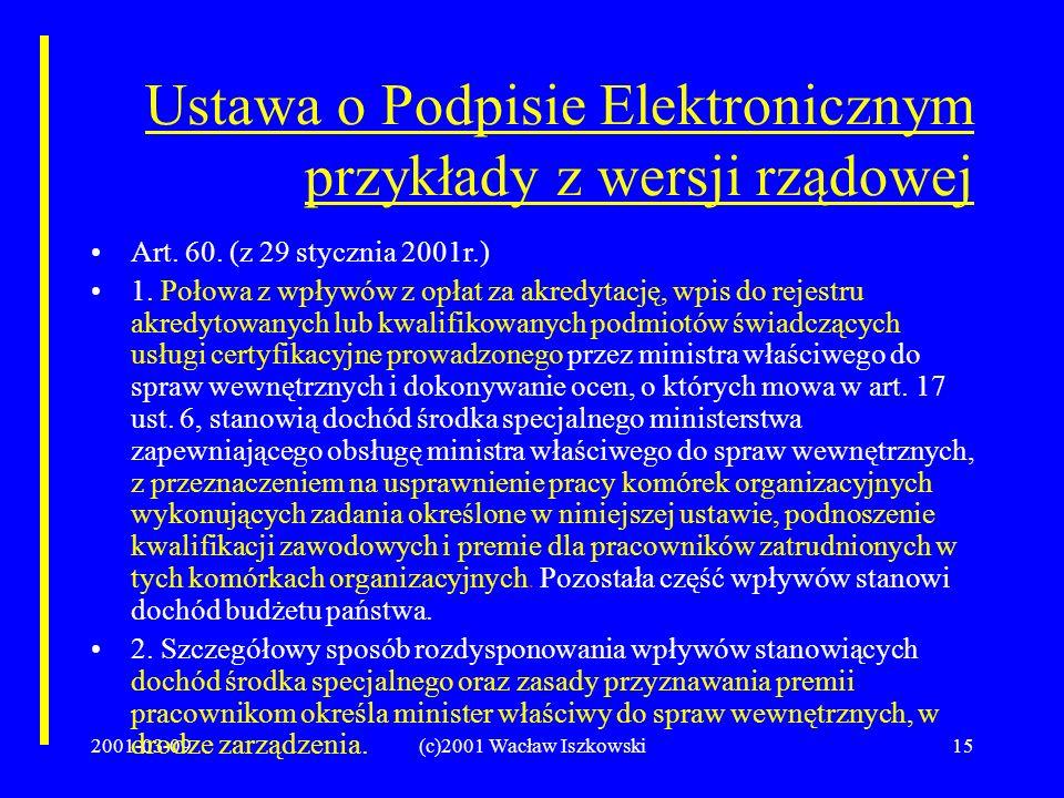 2001-03-09(c)2001 Wacław Iszkowski15 Ustawa o Podpisie Elektronicznym przykłady z wersji rządowej Art. 60. (z 29 stycznia 2001r.) 1. Połowa z wpływów