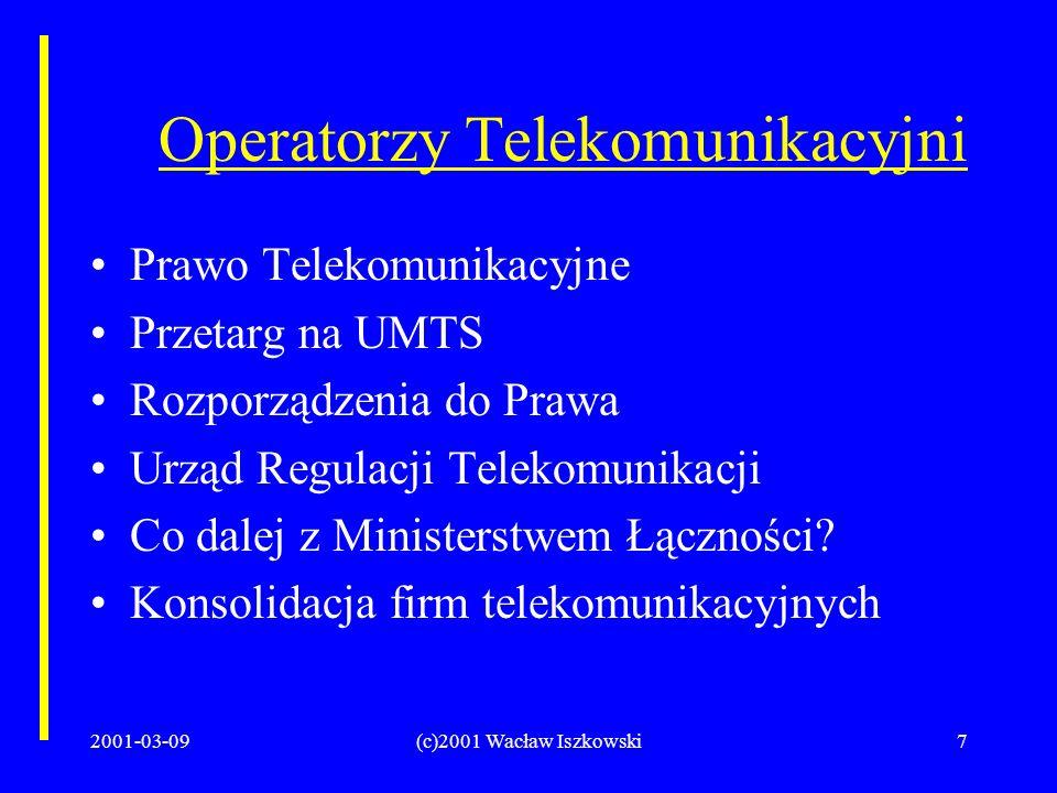2001-03-09(c)2001 Wacław Iszkowski7 Operatorzy Telekomunikacyjni Prawo Telekomunikacyjne Przetarg na UMTS Rozporządzenia do Prawa Urząd Regulacji Telekomunikacji Co dalej z Ministerstwem Łączności.