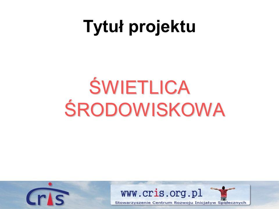 Tytuł projektu ŚWIETLICA ŚRODOWISKOWA