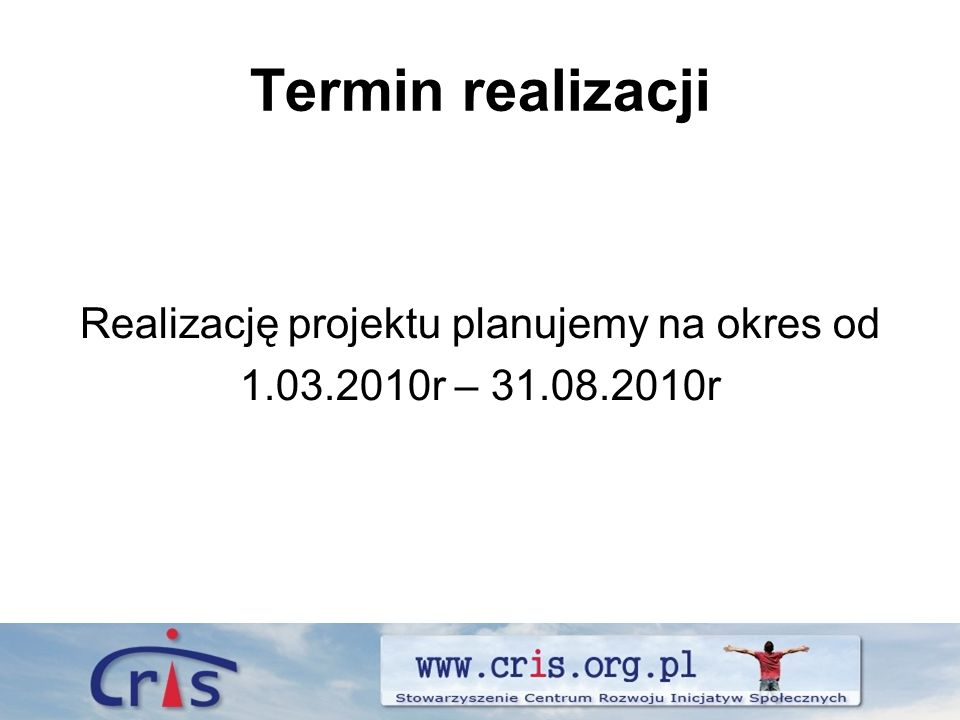 Termin realizacji Realizację projektu planujemy na okres od 1.03.2010r – 31.08.2010r